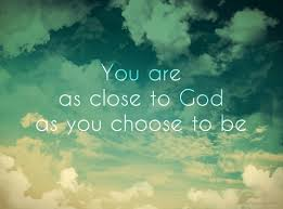 close to God as you choose to be